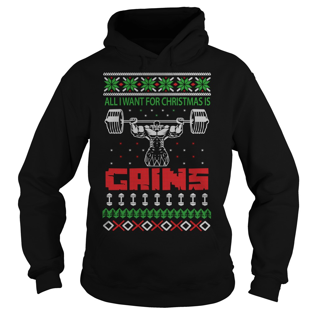 All I want for Christmas is Gains ugly Hoodie