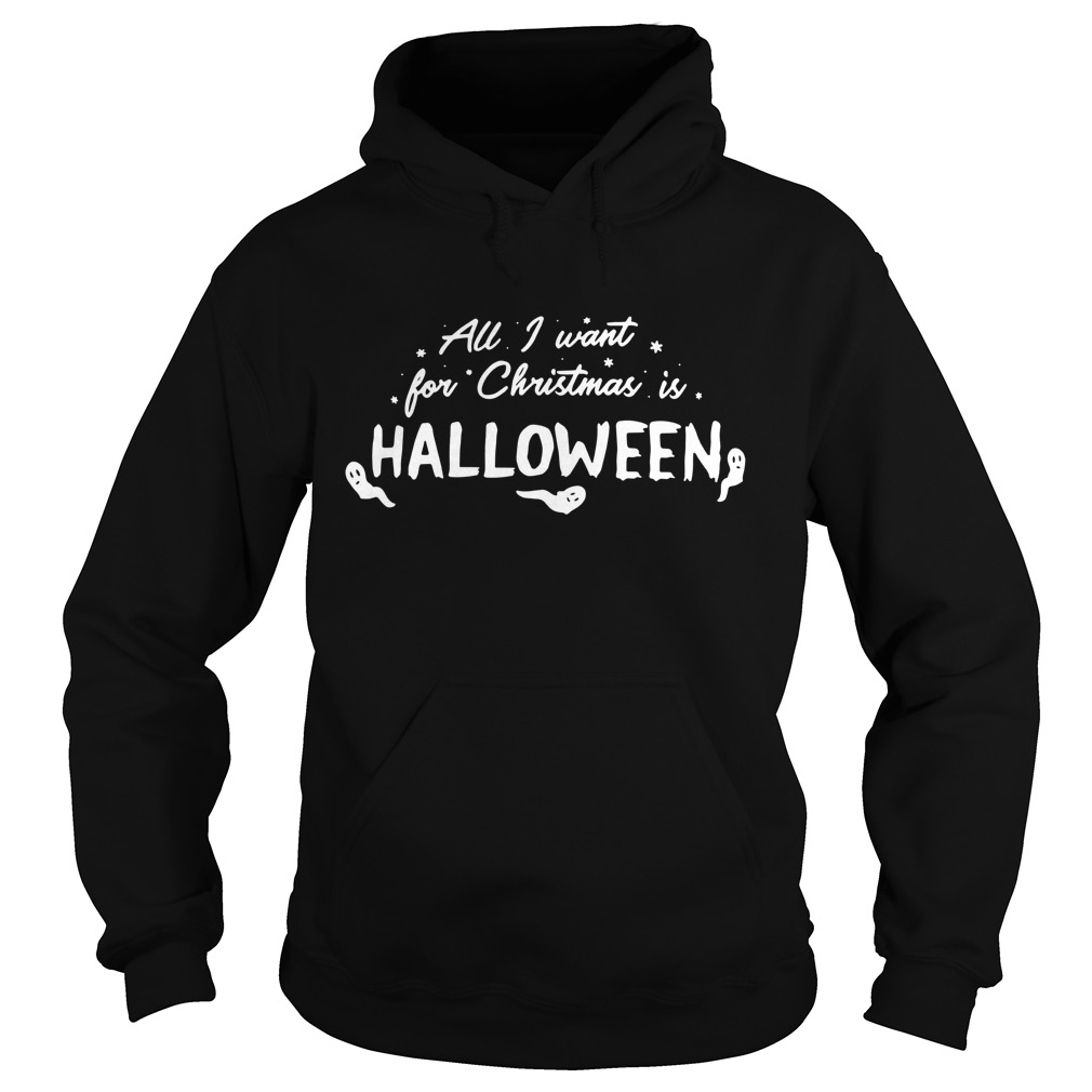 All I want for Christmas is Halloween Hoodie