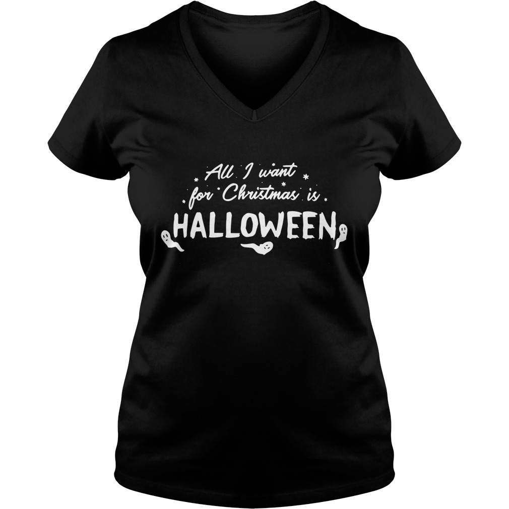 All I want for Christmas is Halloween V-neck T-shirt