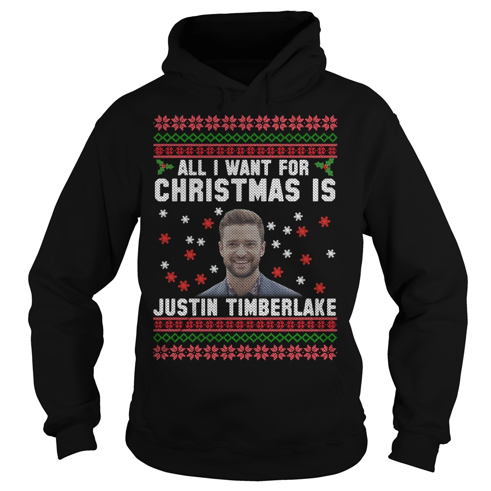 All I want for Christmas is Justin Timberlake Hoodie
