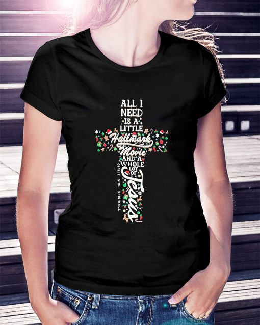 All I need is a little Hallmark movie and a whole lot of Jesus Ladies Tee