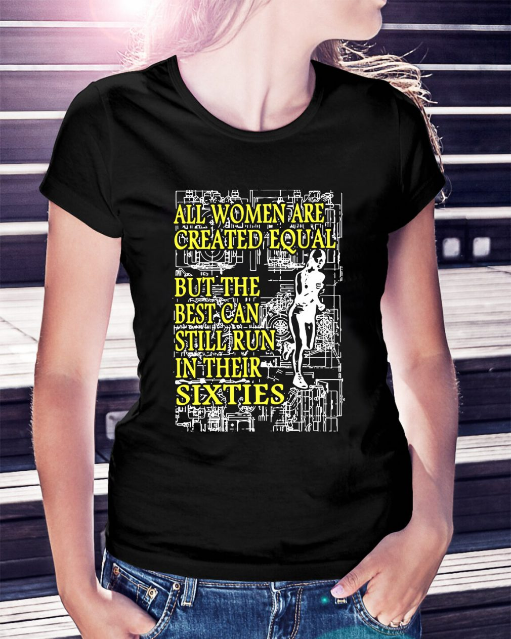 All women are created equal but the best can still run in their sixties Ladies Tee