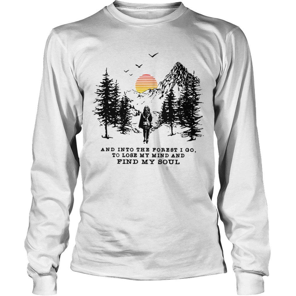And into the forest I go to lose my mind and find my soul Longsleeve Tee