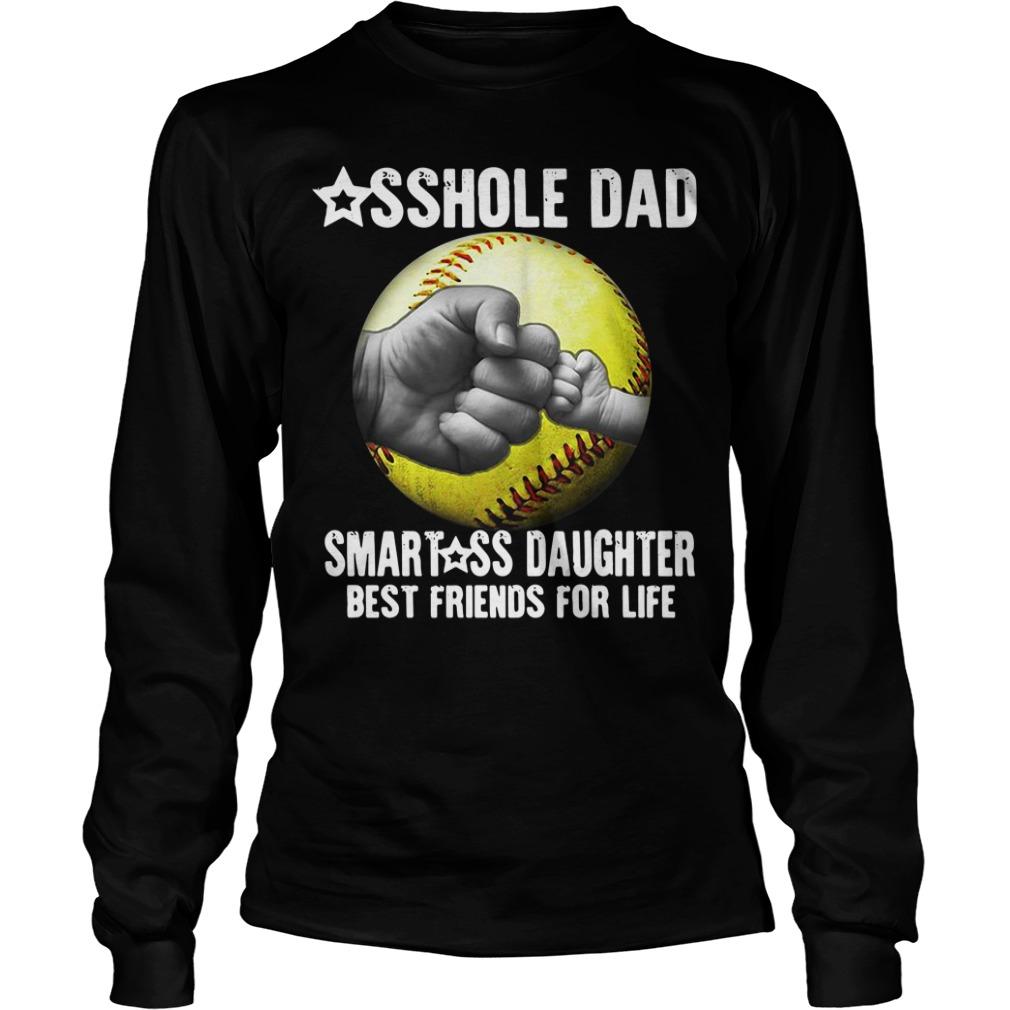 Asshole dad smartass daughter best friends for life Longsleeve Tee