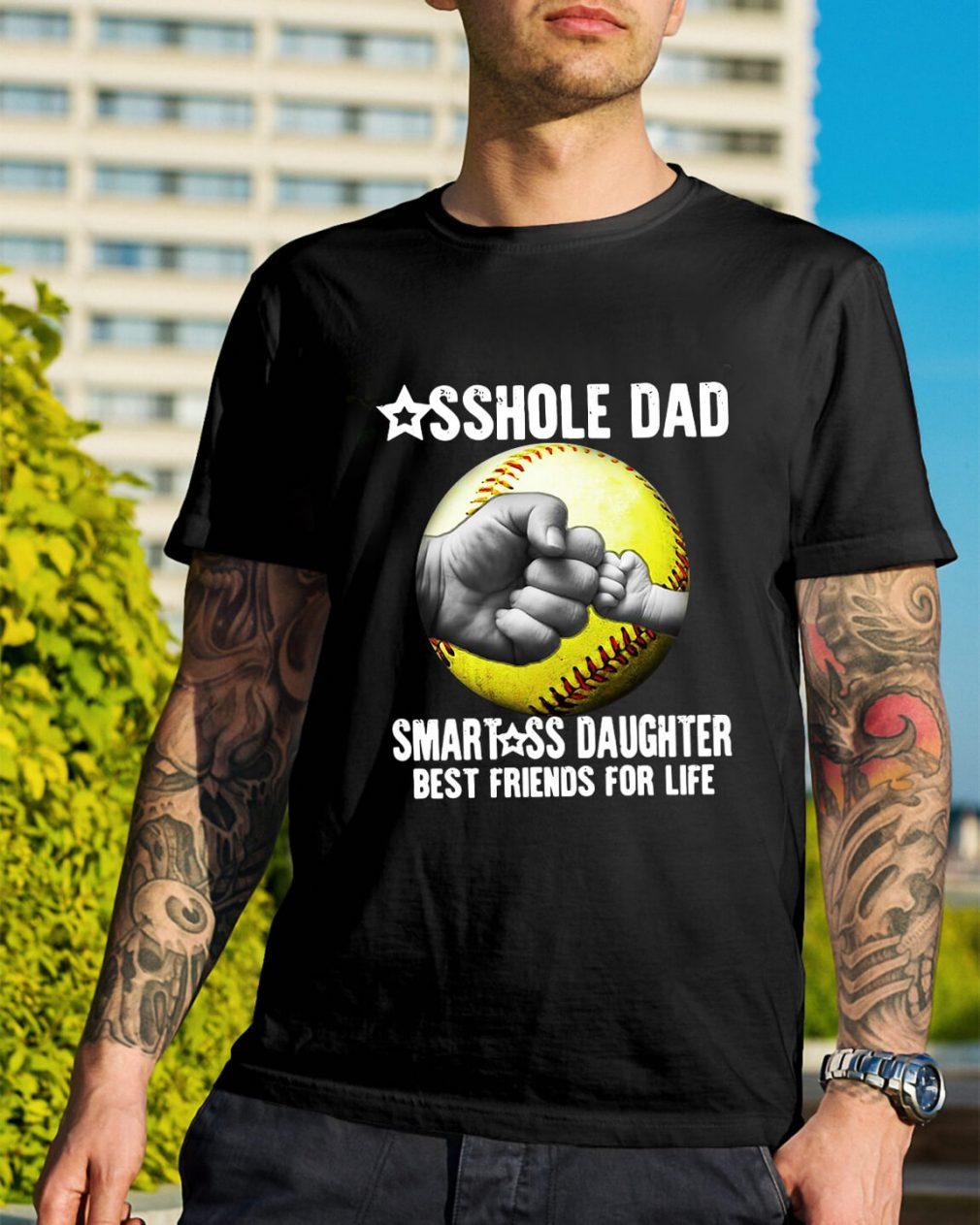 Asshole dad smartass daughter best friends for life shirt