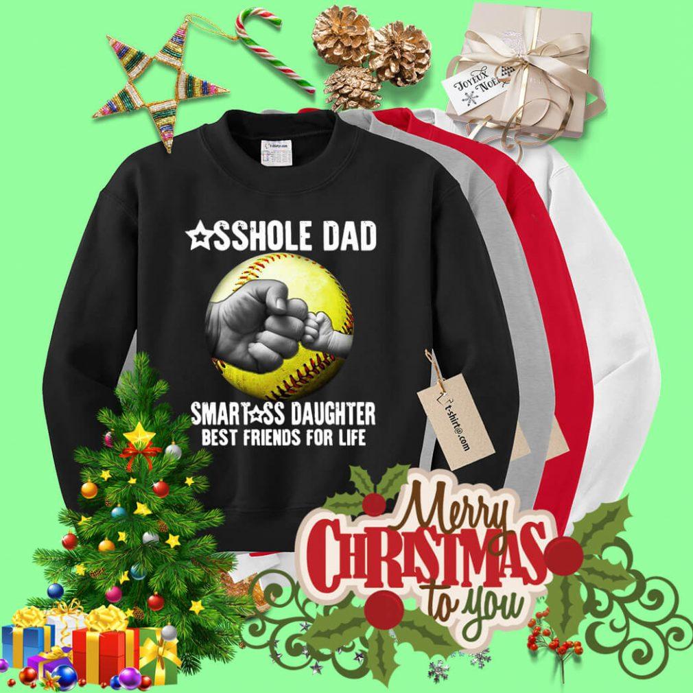 Asshole dad smartass daughter best friends for life Sweater