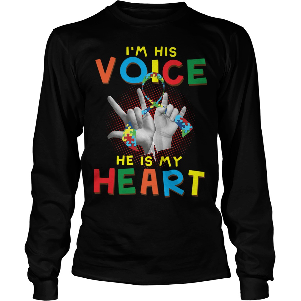 Autism I'm his voice he is my heart Longsleeve Tee