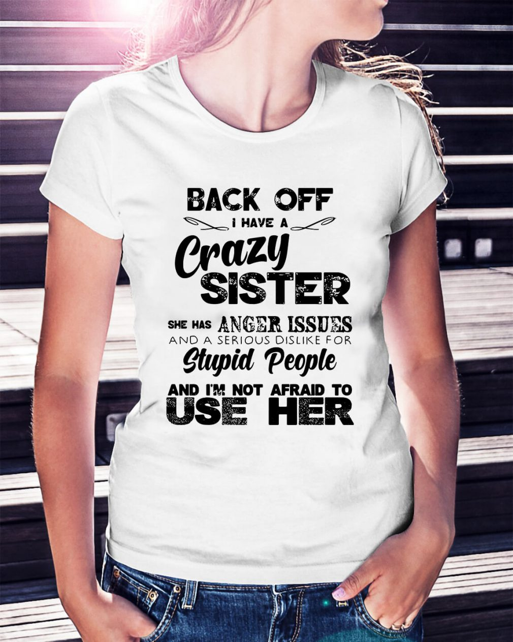Back of I have a crazy sister she has anger issues Ladies Tee