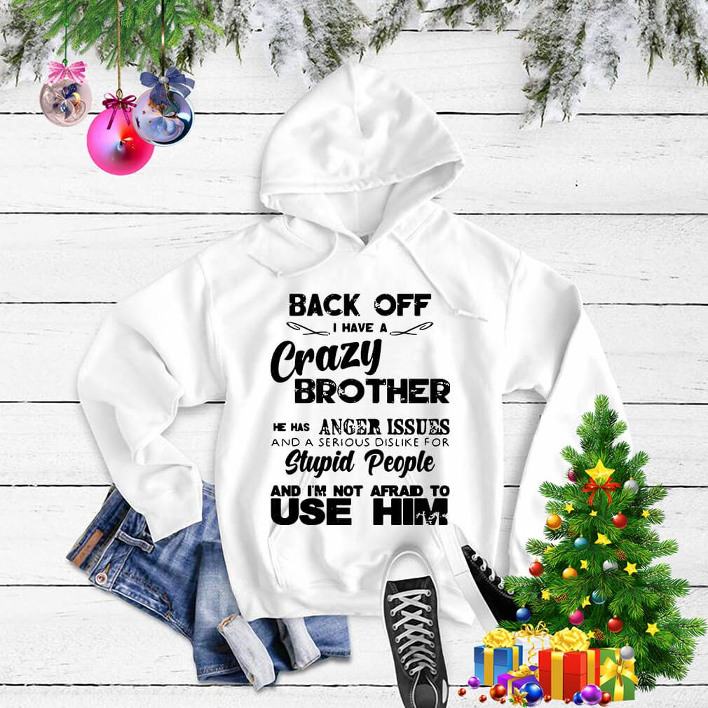 Back off I have a crazy brother he has anger issues Sweater