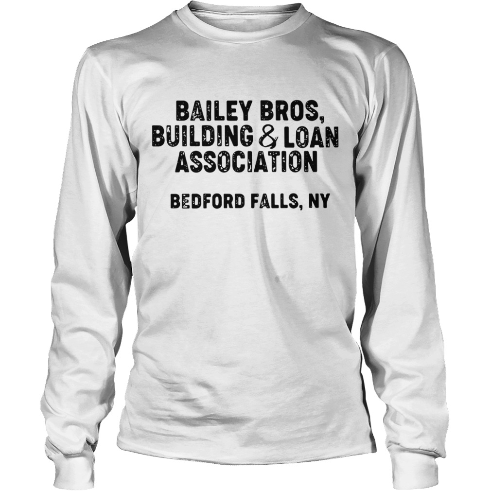 Bailey bros building and loan association Bedford falls NY Longsleeve Tee