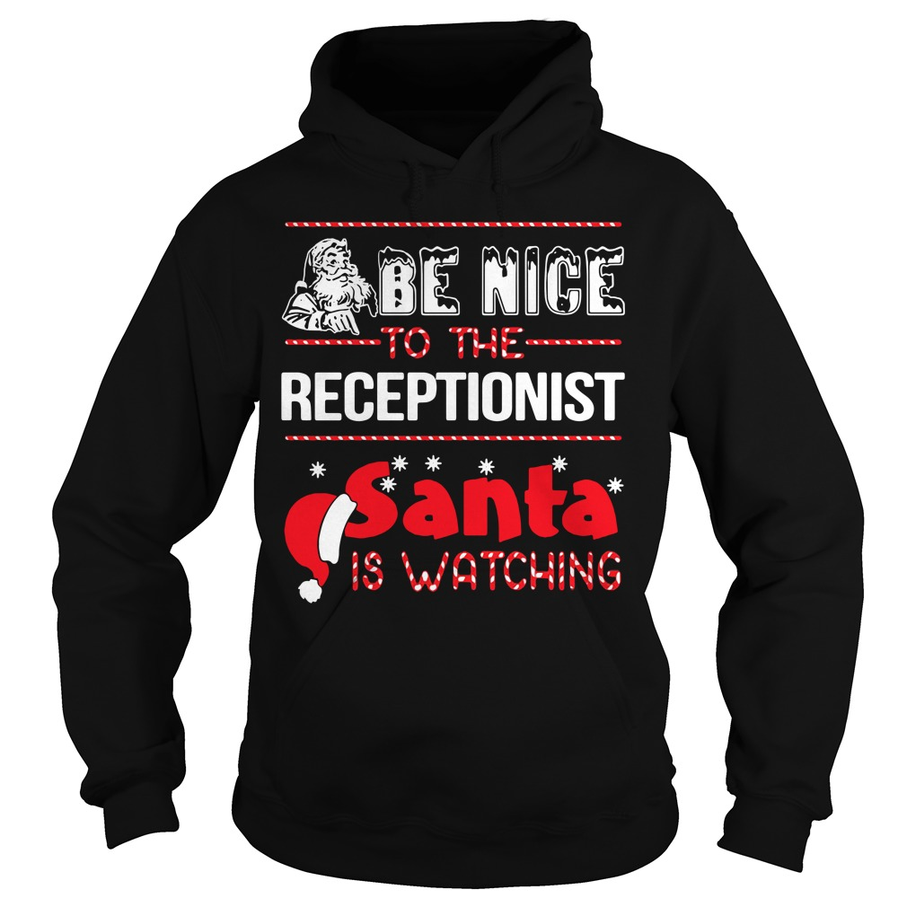 Be nice to the receptionist Santa is watching Christmas Hoodie