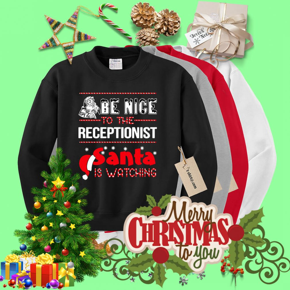 Be nice to the receptionist Santa is watching Christmas shirt, sweater