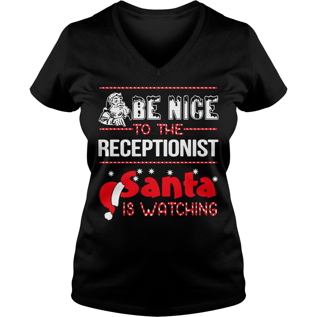 Be nice to the receptionist Santa is watching Christmas V-neck T-shirt