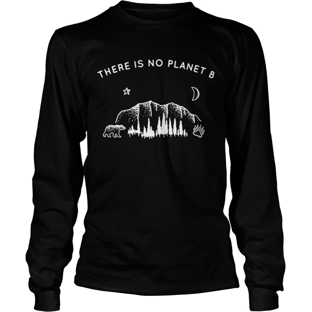 Bear there is no planet B Longsleeve Tee