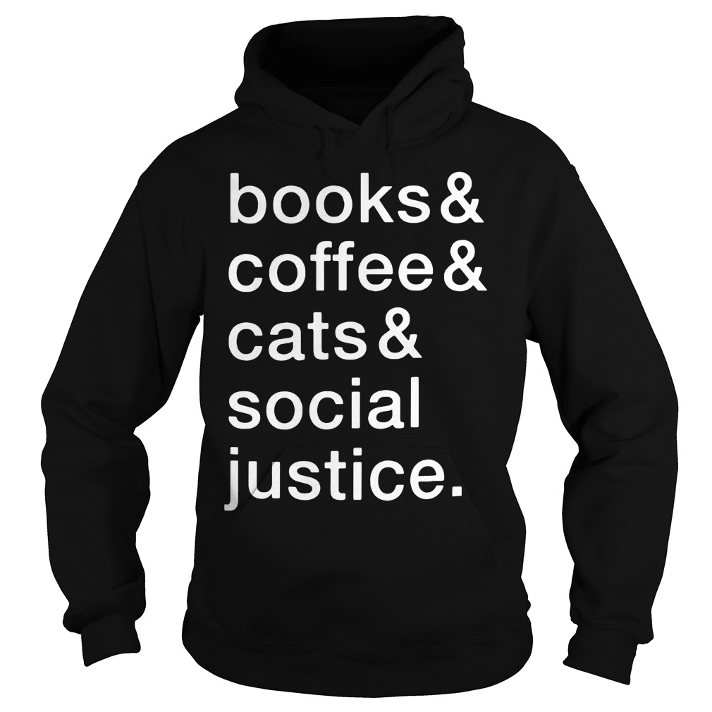 Books and coffee and cats and social justice Hoodie