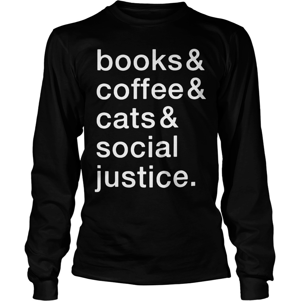 Books and coffee and cats and social justice Longsleeve Tee