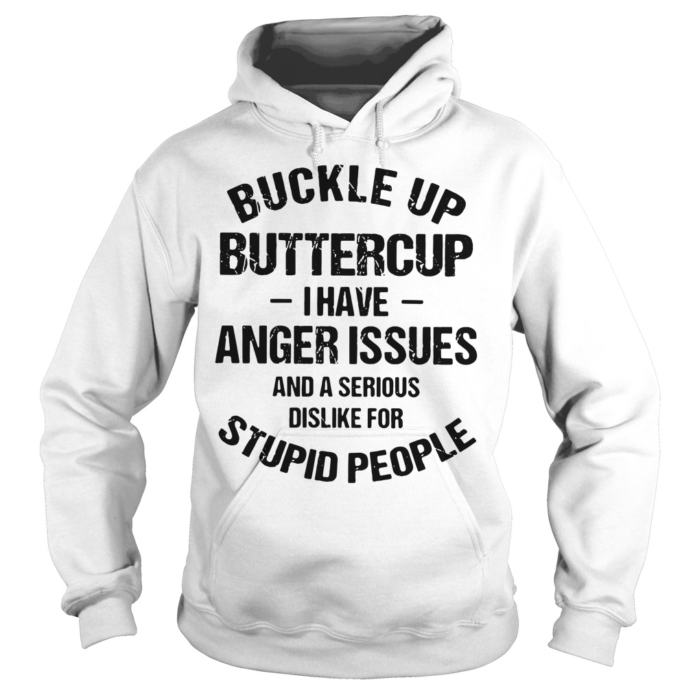 Buckle up buttercup I have anger issues and a serious dislike Hoodie