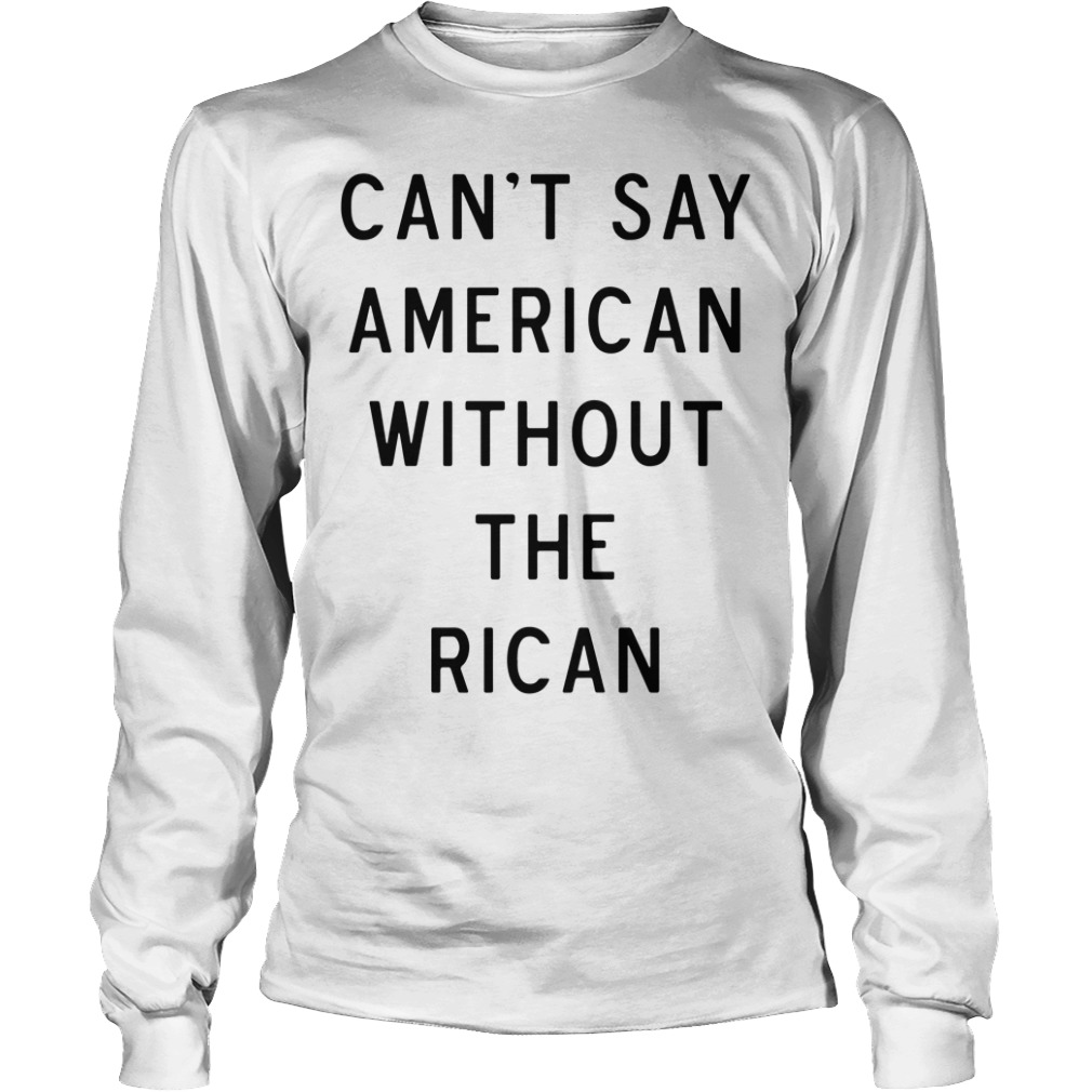 Can't say American without the Rican Longsleeve Tee