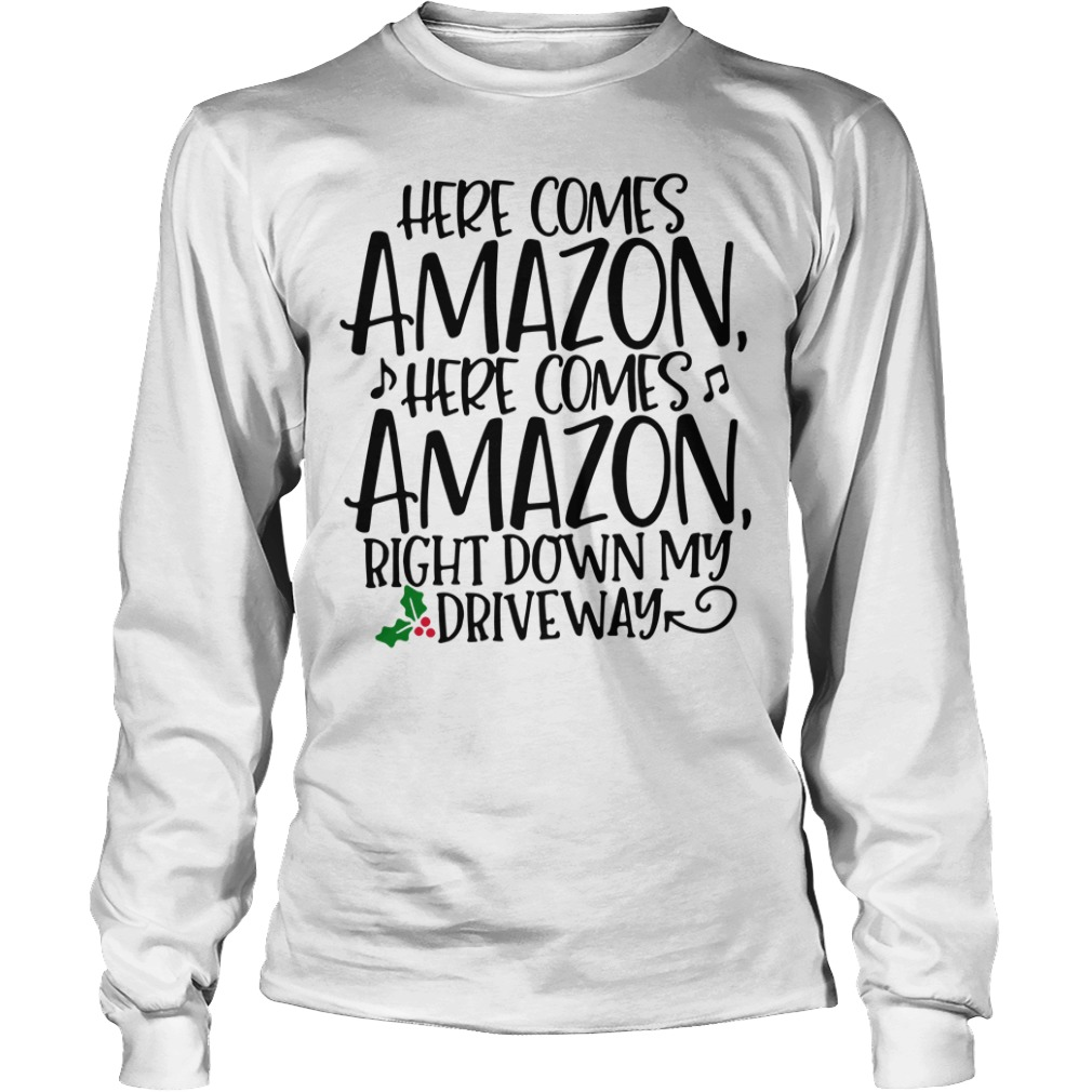 Christmas here comes Amazon right down my driveway Longsleeve Tee