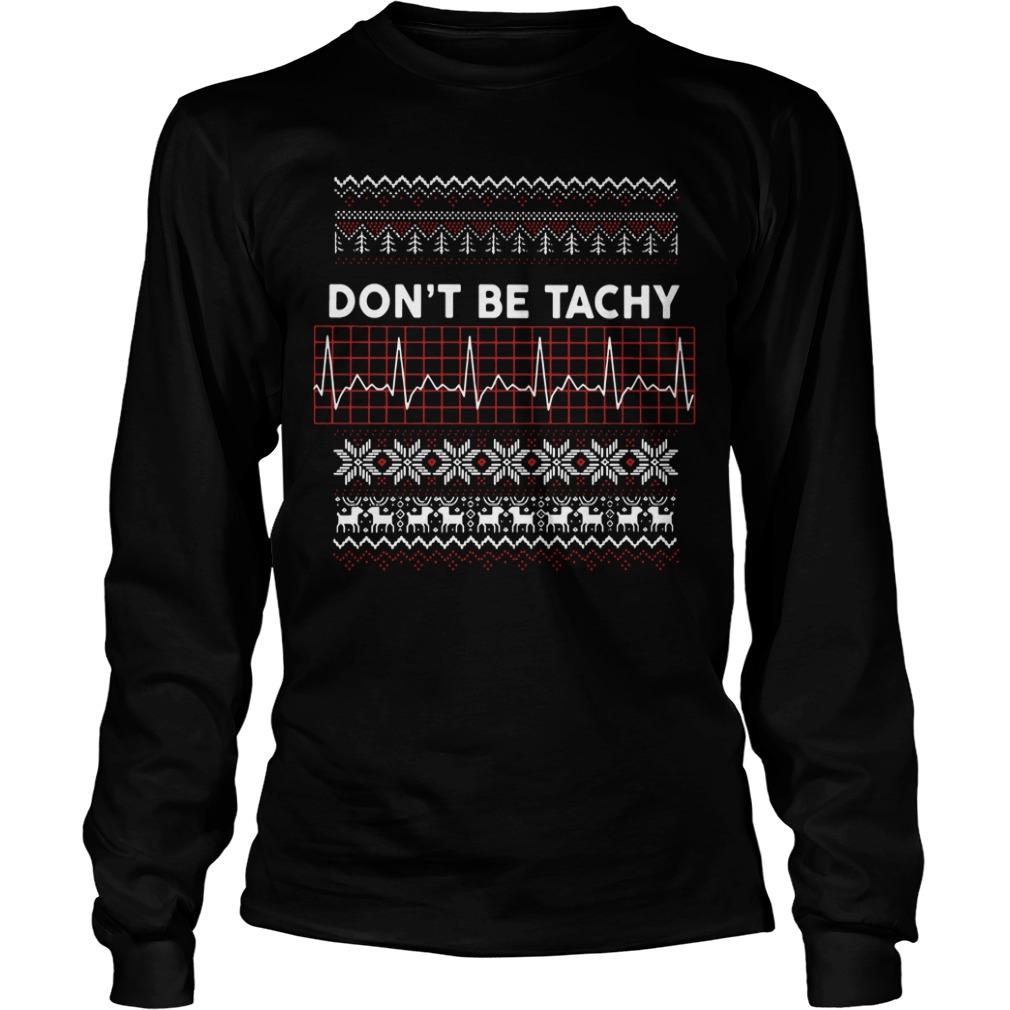 Christmas don't be tachy Longsleeve Tee