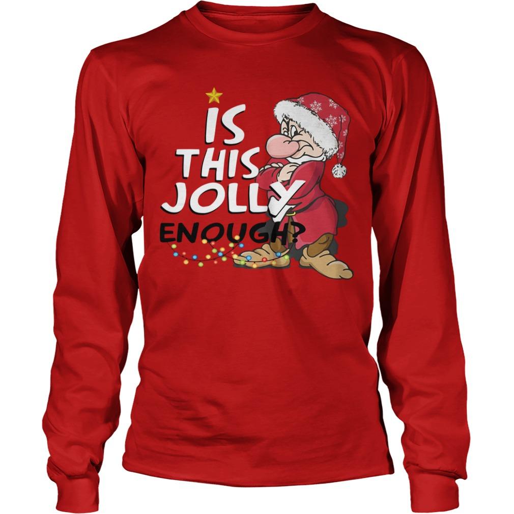 Christmas Grumpy Santa is this jolly enough Longsleeve Tee