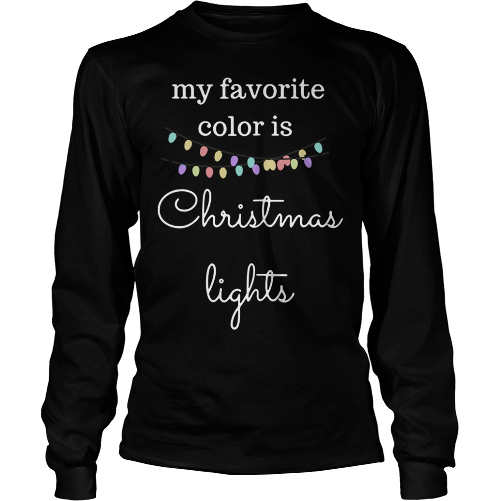 Christmas my favorite color is Christmas light Longsleeve Tee