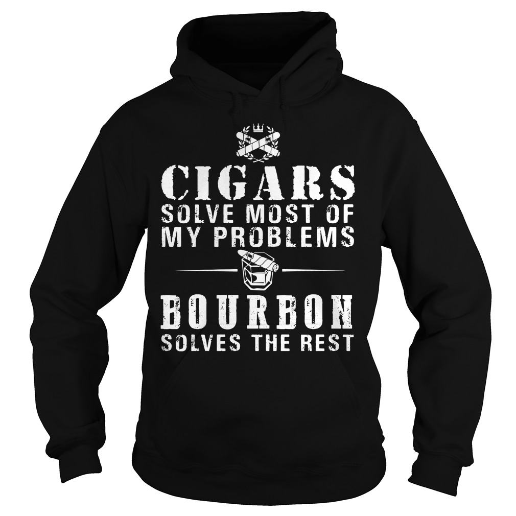Cigars solve most of my problems bourbon solves the rest Hoodie