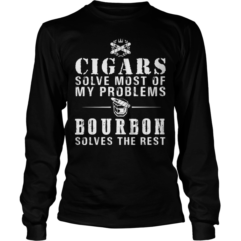 Cigars solve most of my problems bourbon solves the rest Longsleeve Tee