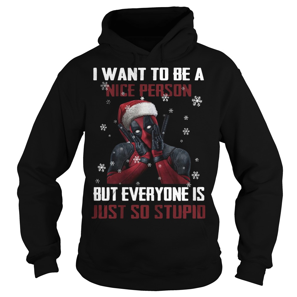 Deadpool I want to be a nice person but everyone Christmas Hoodie