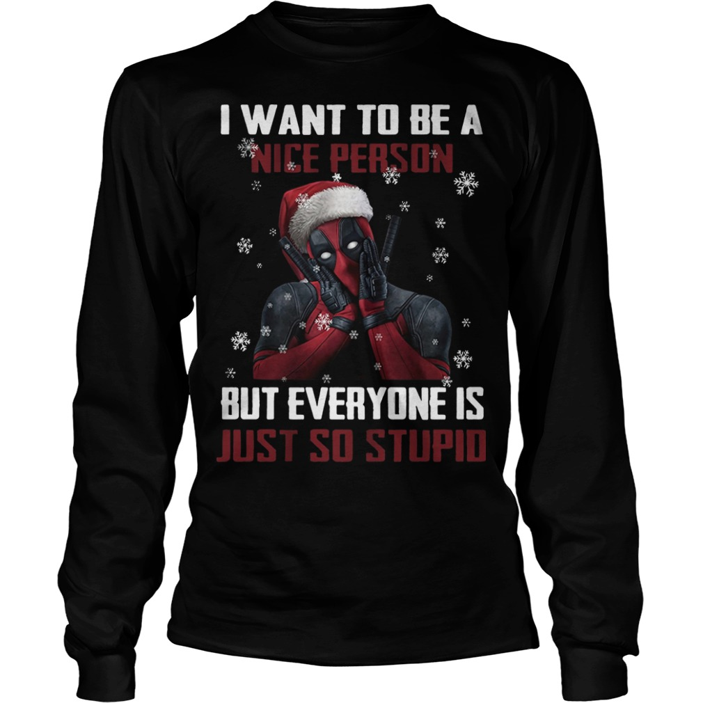 Deadpool I want to be a nice person but everyone Christmas Longsleeve Tee