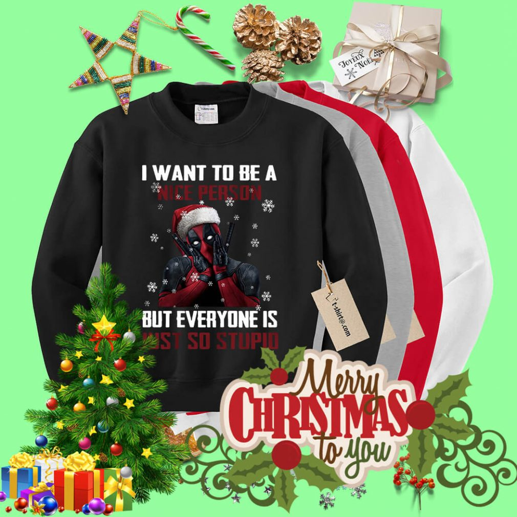 Deadpool I want to be a nice person but everyone Christmas shirt, sweater