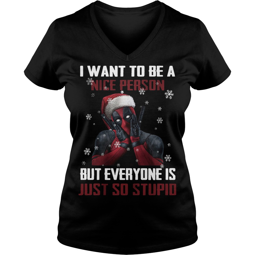 Deadpool I want to be a nice person but everyone Christmas V-neck T-shirt