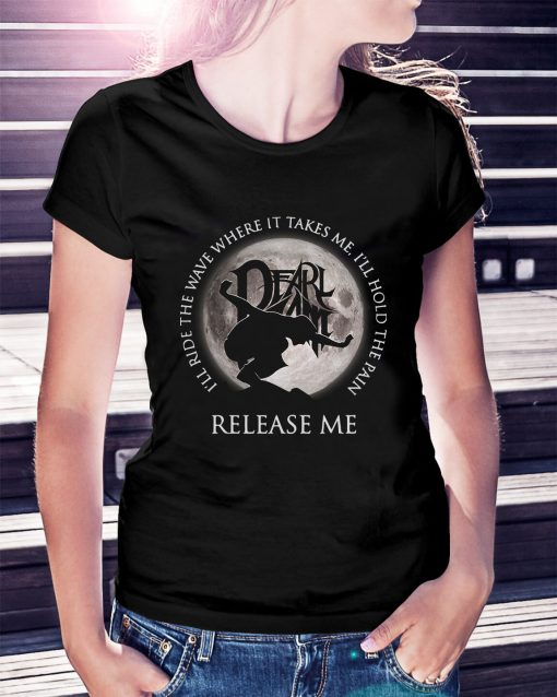 Dearlamt I'll ride the wave where it takes me I'll hold the pain Ladies Tee