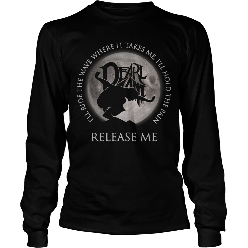 Dearlamt I'll ride the wave where it takes me I'll hold the pain Longsleeve Tee