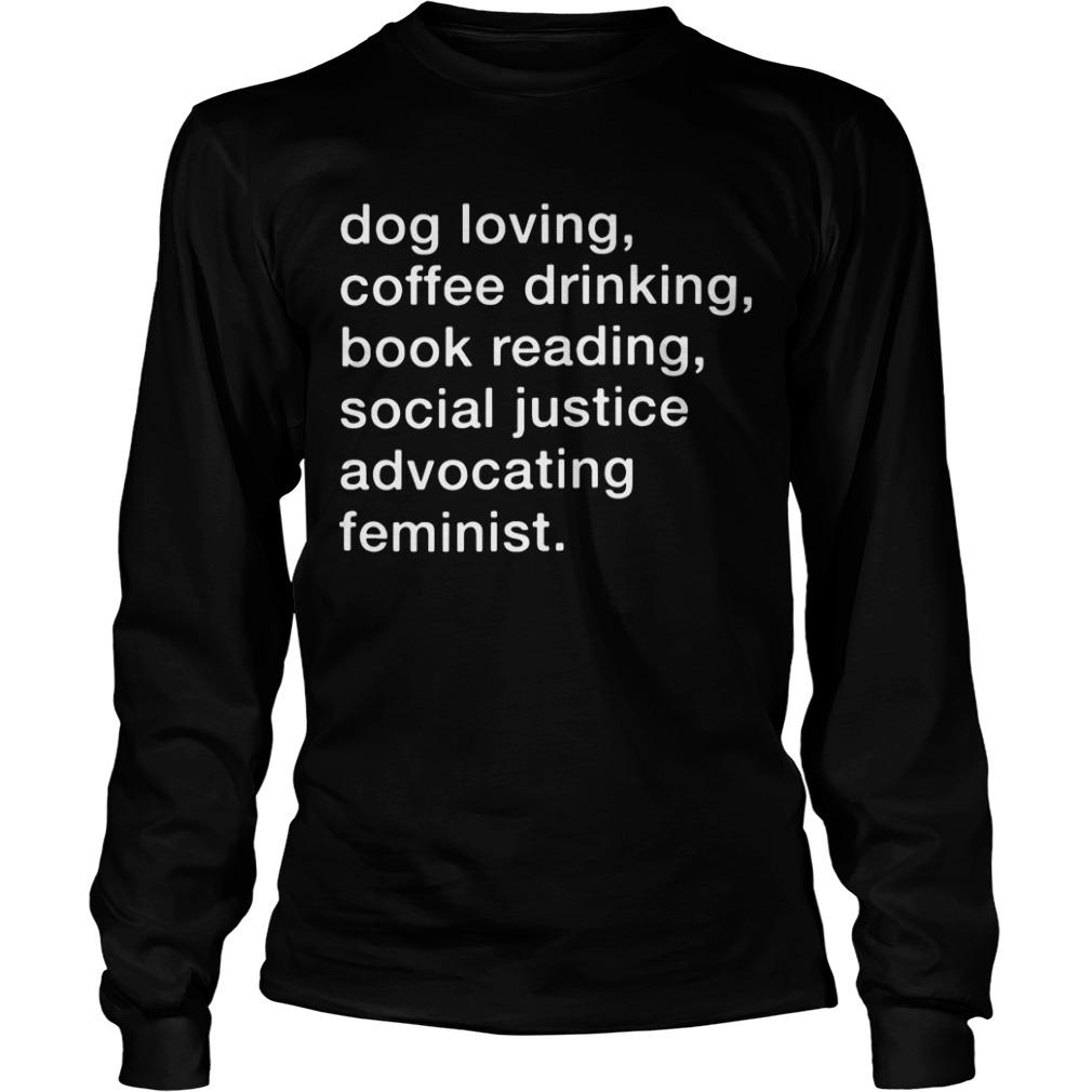 Dog loving coffee drinking book reading social justice Longsleeve Tee