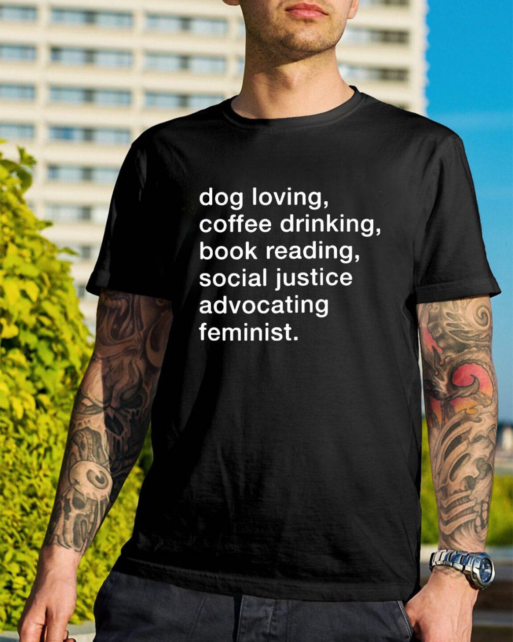 Dog loving coffee drinking book reading social justice shirt