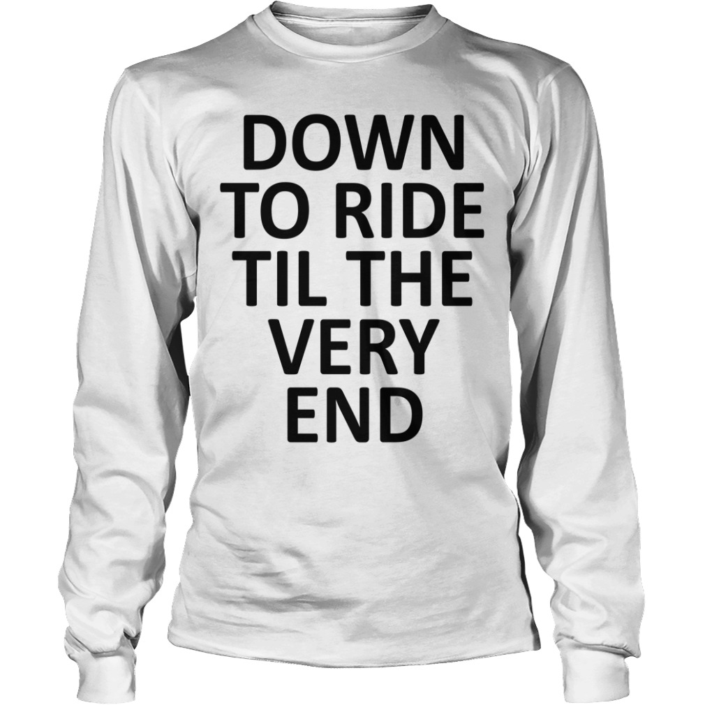 Down to ride til the very end Longsleeve Tee