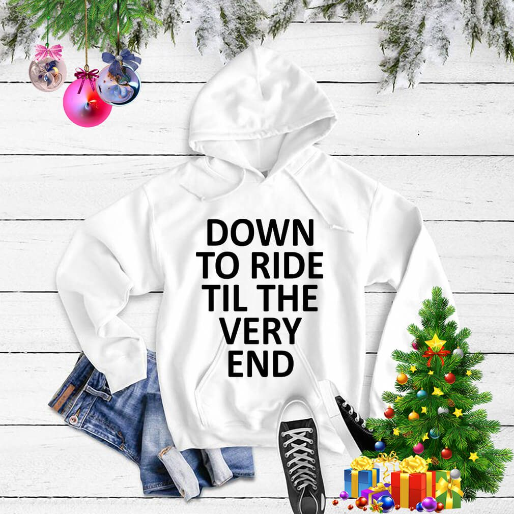 Down to ride til the very end Sweater