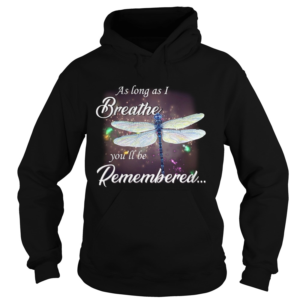 Dragonfly as long as I breathe you'll be remembered Hoodie