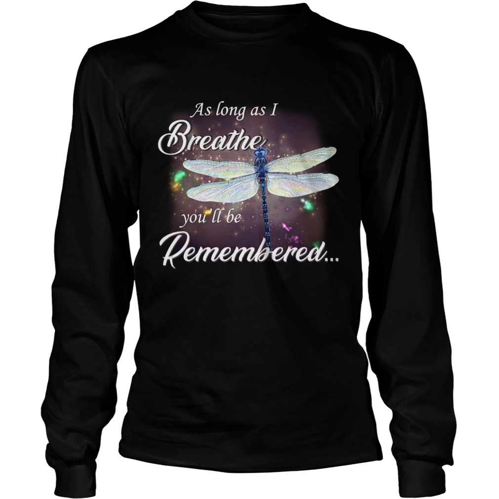 Dragonfly as long as I breathe you'll be remembered Longsleeve Tee