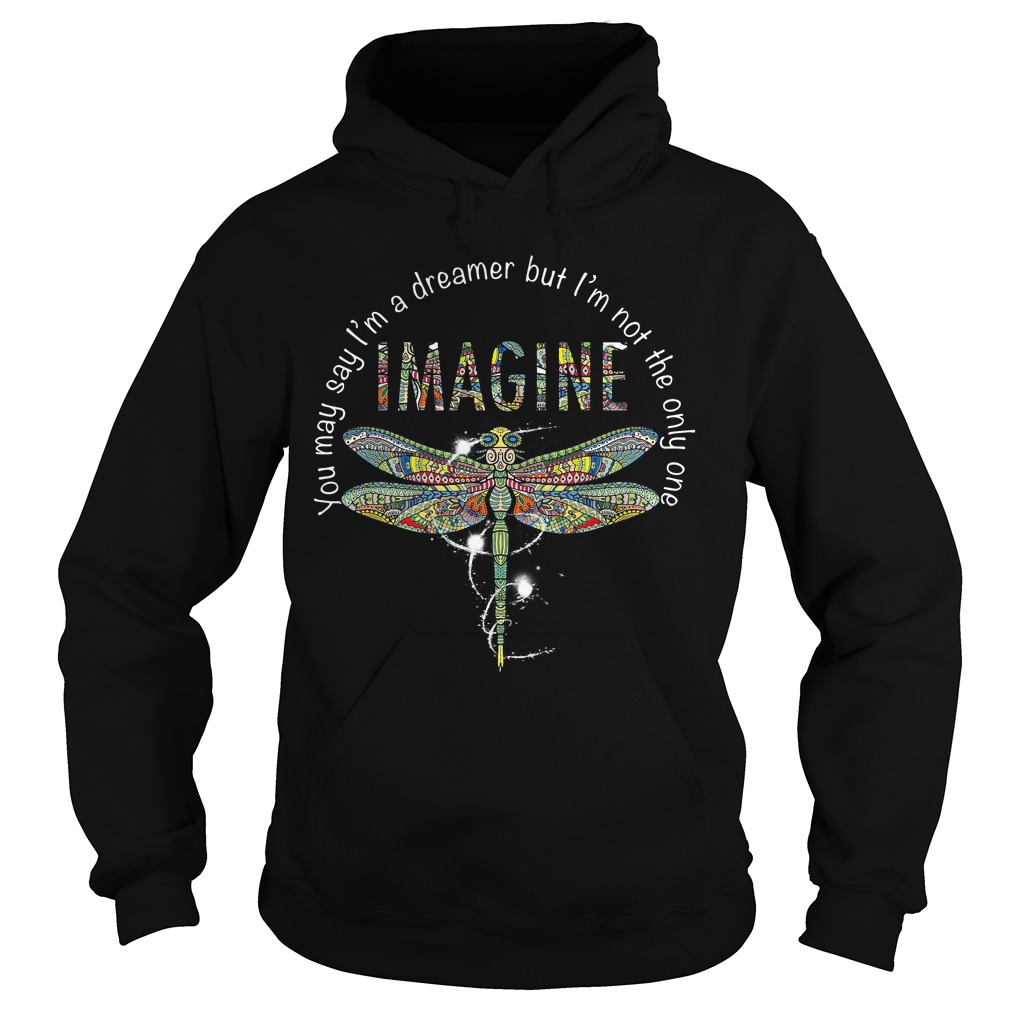 Dragonfly you may say I'm a dreamer but I'm not the only one imagine Hoodie