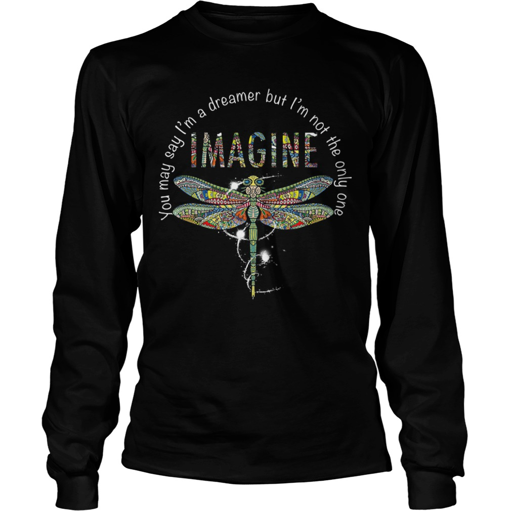 Dragonfly you may say I'm a dreamer but I'm not the only one imagine Longsleeve Tee