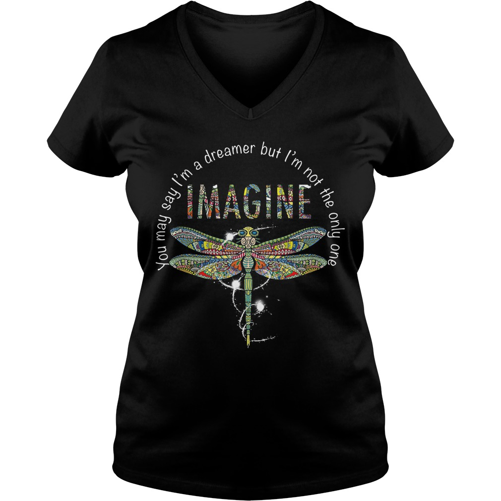 Dragonfly you may say I'm a dreamer but I'm not the only one imagine V-neck T-shirt