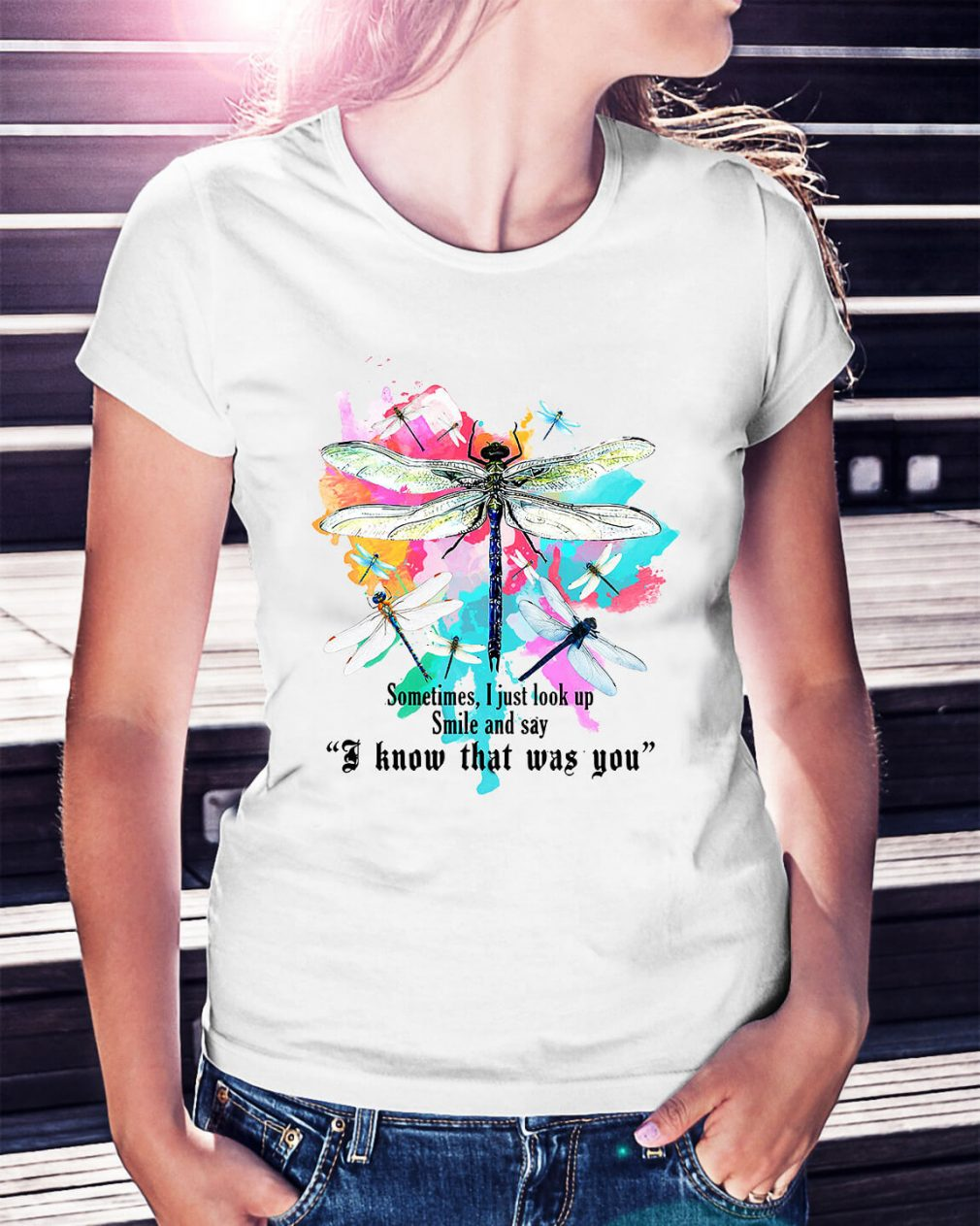 Dragonfly sometimes I just look up smile and say I know that was you Ladies Tee