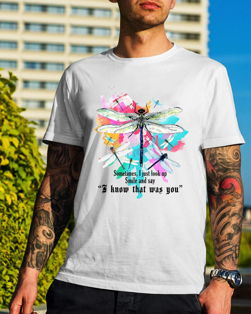 Dragonfly sometimes I just look up smile and say I know that was you shirt