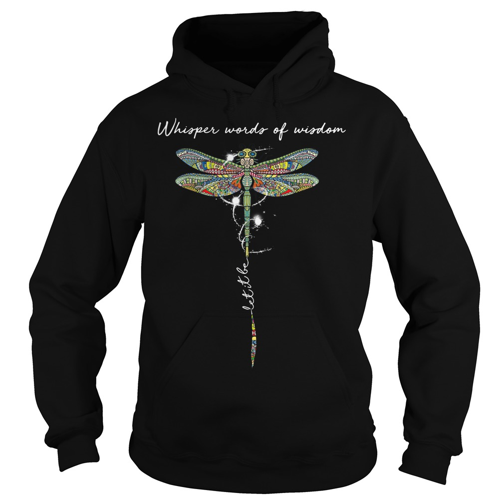Dragonfly whisper words of wisdom let it be Hoodie