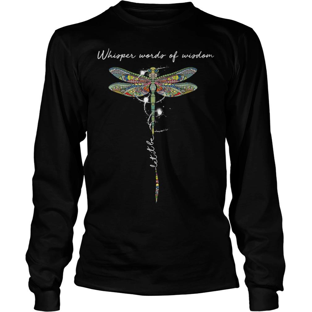 Dragonfly whisper words of wisdom let it be Longsleeve Tee