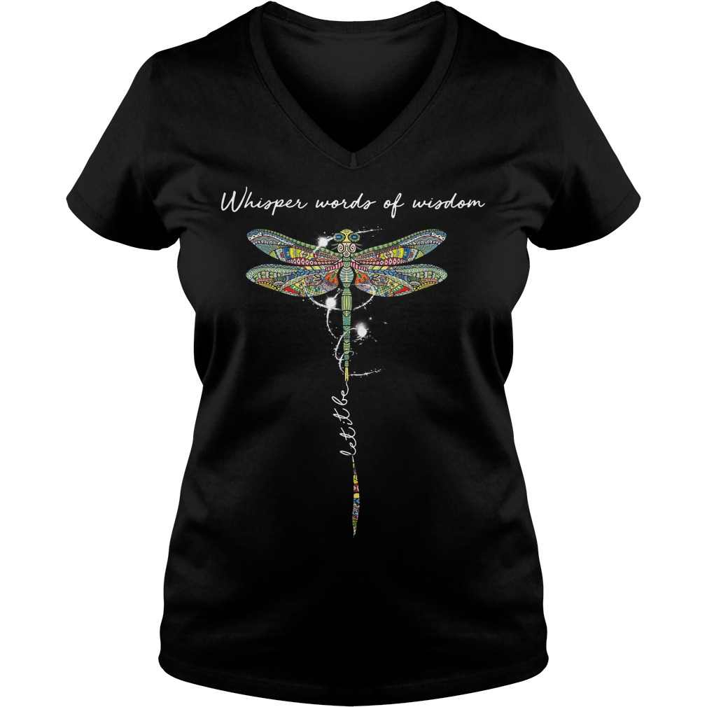 Dragonfly whisper words of wisdom let it be V-neck T-shirt