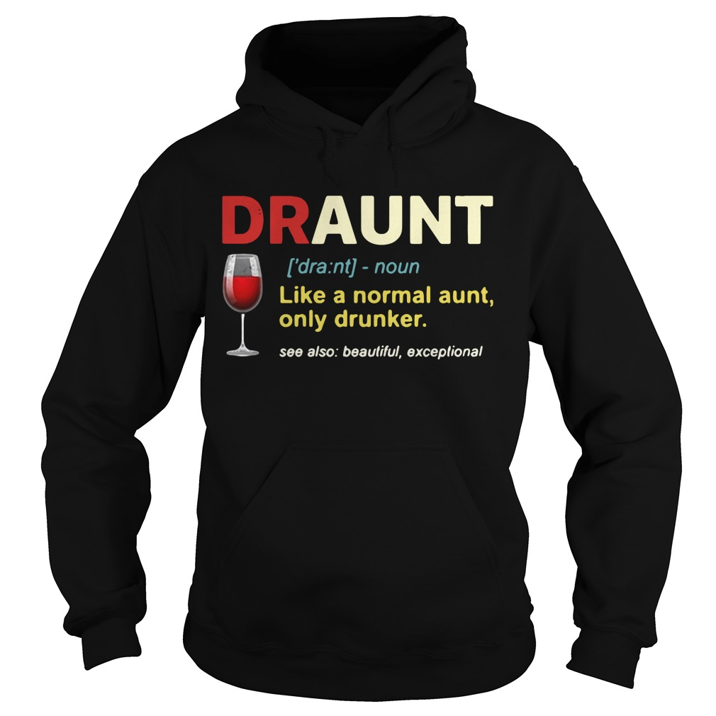 Draunt definition like a normal aunt only drunker Hoodie