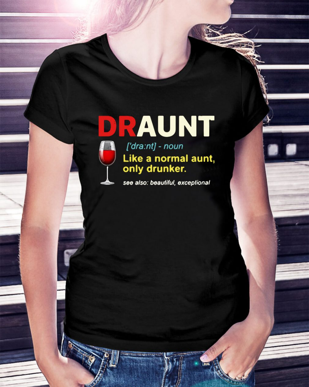 Draunt definition like a normal aunt only drunker Ladies Tee